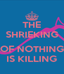 THE SHRIEKING  OF NOTHING IS KILLING - Personalised Poster A4 size