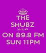 THE SHUBZ SHOW ON 89.8 FM SUN 11PM - Personalised Poster A4 size