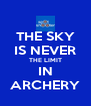 THE SKY IS NEVER THE LIMIT IN ARCHERY - Personalised Poster A4 size