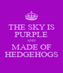 THE SKY IS PURPLE AND MADE OF HEDGEHOGS - Personalised Poster A4 size
