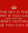 THE SKY IS THE LIMIT IF YOU CAN REACH THAT THEN THERE'S NOTHING ELSE YOU CAN DO - Personalised Poster A4 size