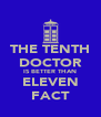 THE TENTH DOCTOR IS BETTER THAN ELEVEN FACT - Personalised Poster A4 size