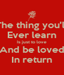 The thing you'll Ever learn Is just to love And be loved In return - Personalised Poster A4 size