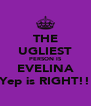 THE UGLIEST PERSON IS EVELINA Yep is RIGHT!! - Personalised Poster A4 size