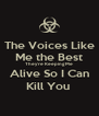 The Voices Like Me the Best They're Keeping Me Alive So I Can Kill You  - Personalised Poster A4 size