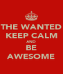 THE WANTED KEEP CALM AND BE AWESOME - Personalised Poster A4 size