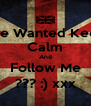 The Wanted Keep Calm And Follow Me ??? :) xxx - Personalised Poster A4 size