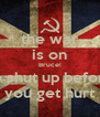 the war is on Bruce! so shut up before you get hurt - Personalised Poster A4 size