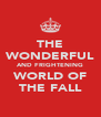 THE WONDERFUL AND FRIGHTENING WORLD OF THE FALL - Personalised Poster A4 size