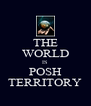 THE WORLD IS POSH TERRITORY - Personalised Poster A4 size
