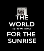 THE WORLD IS WAITING FOR THE  SUNRISE - Personalised Poster A4 size