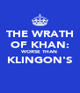 THE WRATH OF KHAN: WORSE THAN KLINGON'S  - Personalised Poster A4 size