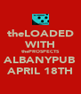 theLOADED WITH thePROSPECTS ALBANYPUB APRIL 18TH - Personalised Poster A4 size