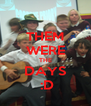 THEM WERE THE DAYS  :D - Personalised Poster A4 size