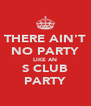 THERE AIN'T NO PARTY LIKE AN S CLUB PARTY - Personalised Poster A4 size