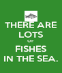 THERE ARE LOTS OF FISHES IN THE SEA. - Personalised Poster A4 size
