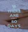 THERE ARE ONLY 50 DAYS - Personalised Poster A4 size