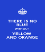 THERE IS NO BLUE WITHOUT YELLOW AND ORANGE - Personalised Poster A4 size