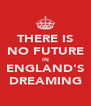 THERE IS NO FUTURE IN ENGLAND'S DREAMING - Personalised Poster A4 size