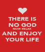 THERE IS NO GOD NOW RELAX AND ENJOY YOUR LIFE - Personalised Poster A4 size