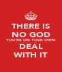 THERE IS NO GOD YOU'RE ON YOUR OWN DEAL WITH IT - Personalised Poster A4 size