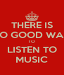THERE IS NO GOOD WAY TO LISTEN TO MUSIC - Personalised Poster A4 size