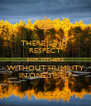 THERE IS NO  RESPECT FOR OTHERS WITHOUT HUMILITY IN ONE'S  SELF - Personalised Poster A4 size