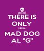 "THERE IS ONLY ONE MAD DOG AL ""G"" - Personalised Poster A4 size"