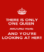 THERE IS ONLY ONE QUEEN  AROUND HERE  AND YOU'RE LOOKING AT HER!! - Personalised Poster A4 size