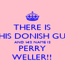 THERE IS THIS DONISH GUY AND HIS NAME IS PERRY WELLER!! - Personalised Poster A4 size