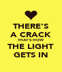 THERE'S A CRACK THAT'S HOW THE LIGHT GETS IN - Personalised Poster A4 size