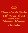 There's A Side Of You That I Never Knew, Never Knew -Adele - Personalised Poster A4 size