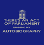 THERE'S AN ACT  OF PARLIAMENT  BANNING MY AUTOBIOGRAPHY  - Personalised Poster A4 size