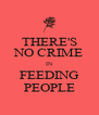 THERE'S NO CRIME IN FEEDING PEOPLE - Personalised Poster A4 size