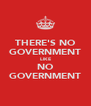 THERE'S NO GOVERNMENT LIKE NO GOVERNMENT - Personalised Poster A4 size