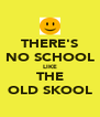 THERE'S NO SCHOOL LIKE THE OLD SKOOL - Personalised Poster A4 size