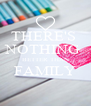 THERE'S  NOTHING  BETTER THAN FAMILY  - Personalised Poster A4 size