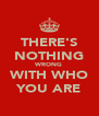 THERE'S NOTHING WRONG WITH WHO YOU ARE - Personalised Poster A4 size