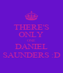 THERE'S ONLY ONE DANIEL SAUNDERS :D - Personalised Poster A4 size