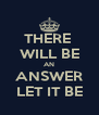 THERE  WILL BE AN ANSWER LET IT BE - Personalised Poster A4 size