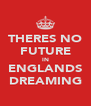 THERES NO FUTURE IN ENGLANDS DREAMING - Personalised Poster A4 size