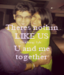 Theres nothin LIKE US Nothing lyk U and me together - Personalised Poster A4 size