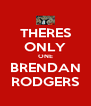THERES ONLY ONE BRENDAN RODGERS - Personalised Poster A4 size