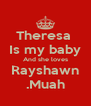 Theresa  Is my baby And she loves Rayshawn .Muah - Personalised Poster A4 size
