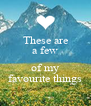 These are a few  of my favourite things - Personalised Poster A4 size