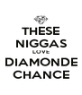 THESE NIGGAS LOVE DIAMONDE CHANCE - Personalised Poster A4 size