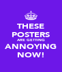 THESE POSTERS ARE GETTING ANNOYING NOW! - Personalised Poster A4 size