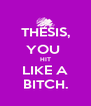 THESIS, YOU  HIT LIKE A BITCH. - Personalised Poster A4 size