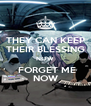 THEY CAN KEEP THEIR BLESSING NOW  FORGET ME NOW - Personalised Poster A4 size
