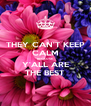 THEY CAN'T KEEP CALM BECAUSE Y'ALL ARE THE BEST - Personalised Poster A4 size